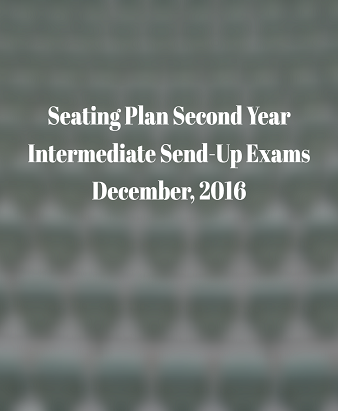 Seating Plan Intermediate Second Year Send-Up Exam December, 2016
