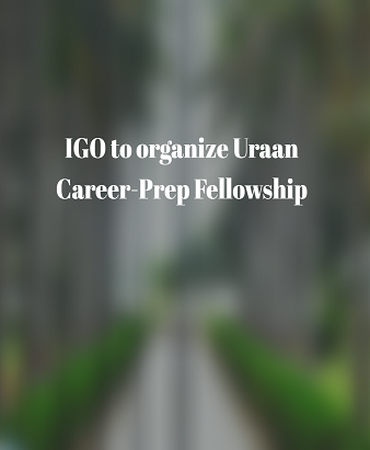 IGO to organize Uraan Career-Prep Fellowship
