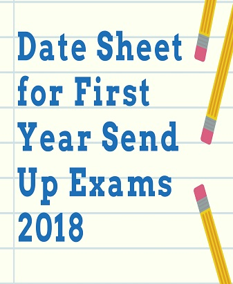 Date Sheet for First Year Send Up Exams 2018