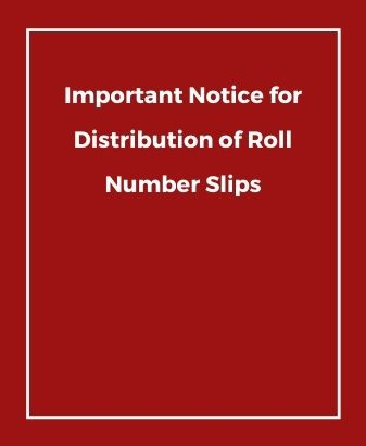 Important Notice for Distribution of Roll Number Slips